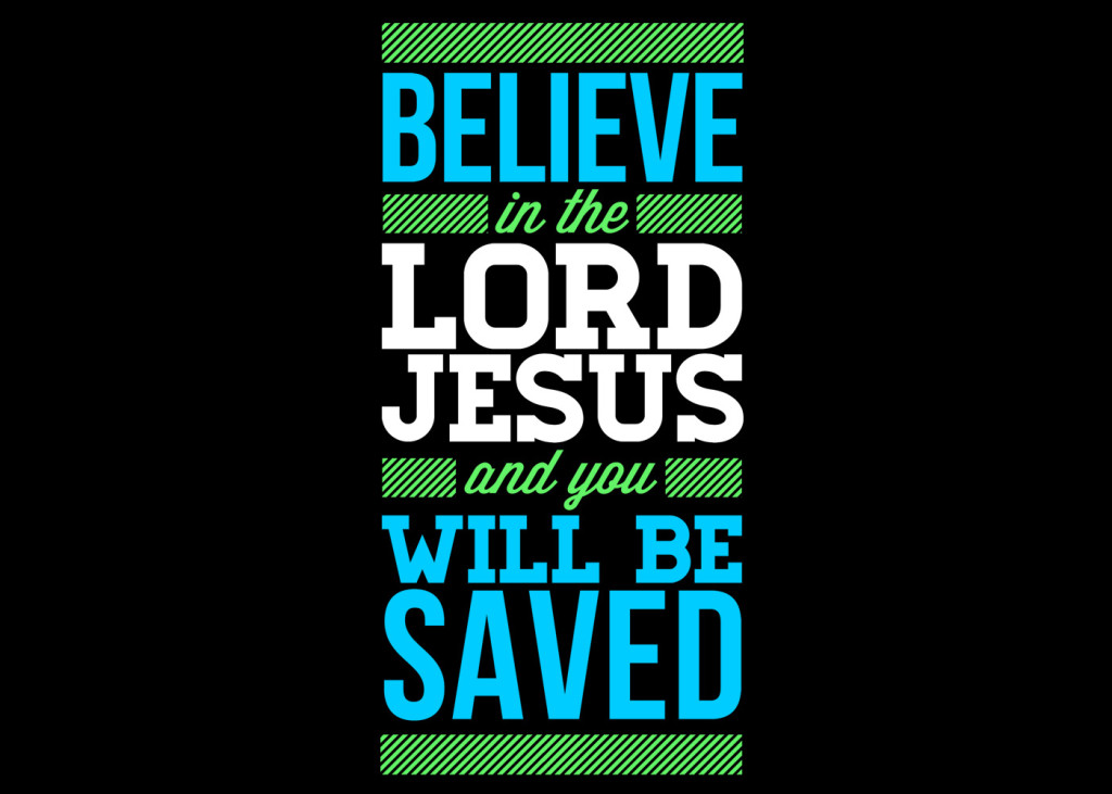 Believe-in-our-Lord-Jesus-and-you-will-be-saved-Christian-Wallpaper-1400x1000